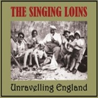 Unravelling England-The Singing Loins