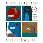 Comicopera-Robert Wyatt